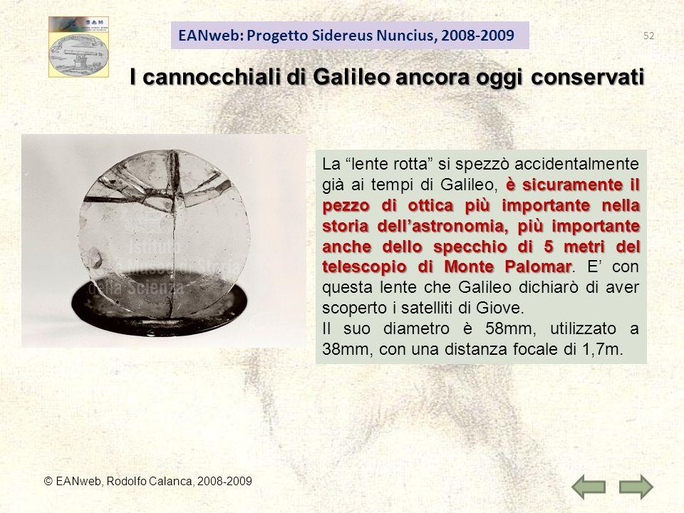 EANweb: Progetto Sidereus Nuncius, 2008-2009 © EANweb, Rodolfo Calanca, 2008-2009 I cannocchiali di Galileo ancora oggi conservati è sicuramente il pe