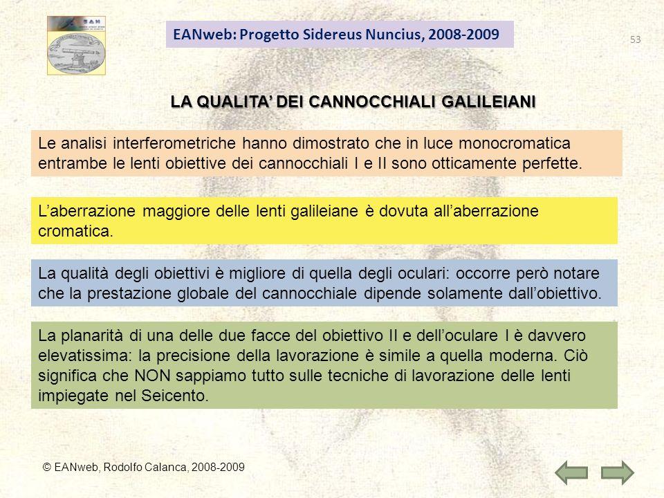 53 EANweb: Progetto Sidereus Nuncius, 2008-2009 © EANweb, Rodolfo Calanca, 2008-2009 LA QUALITA DEI CANNOCCHIALI GALILEIANI Le analisi interferometriche hanno dimostrato che in luce monocromatica entrambe le lenti obiettive dei cannocchiali I e II sono otticamente perfette.