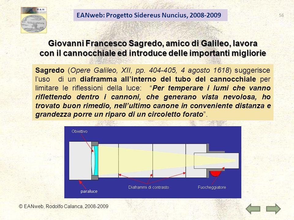 EANweb: Progetto Sidereus Nuncius, 2008-2009 © EANweb, Rodolfo Calanca, 2008-2009 Giovanni Francesco Sagredo, amico di Galileo, lavora con il cannocchiale ed introduce delle importanti migliorie Sagredo (Opere Galileo, XII, pp.