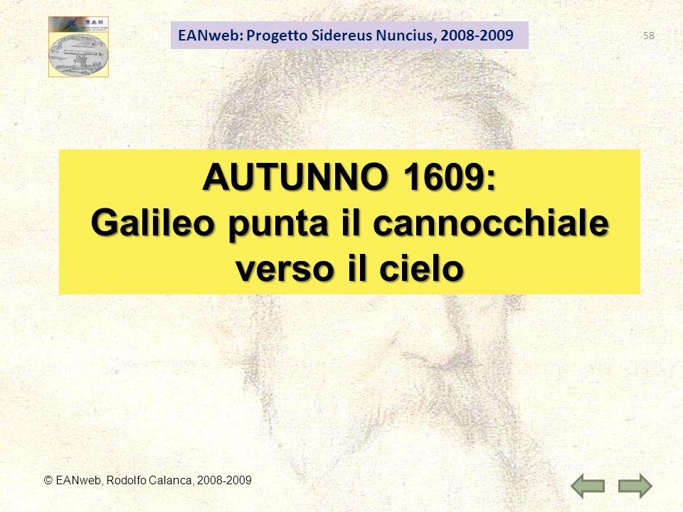 EANweb: Progetto Sidereus Nuncius, 2008-2009 © EANweb, Rodolfo Calanca, 2008-2009 AUTUNNO 1609: Galileo punta il cannocchiale verso il cielo 58