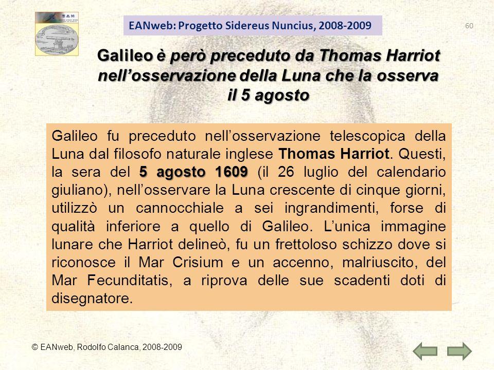 EANweb: Progetto Sidereus Nuncius, 2008-2009 Galileo è però preceduto da Thomas Harriot nellosservazione della Luna che la osserva il 5 agosto © EANwe