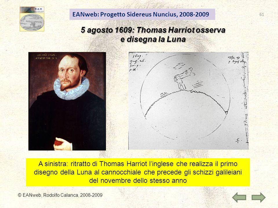 EANweb: Progetto Sidereus Nuncius, 2008-2009 © EANweb, Rodolfo Calanca, 2008-2009 5 agosto 1609: Thomas Harriot osserva e disegna la Luna A sinistra: