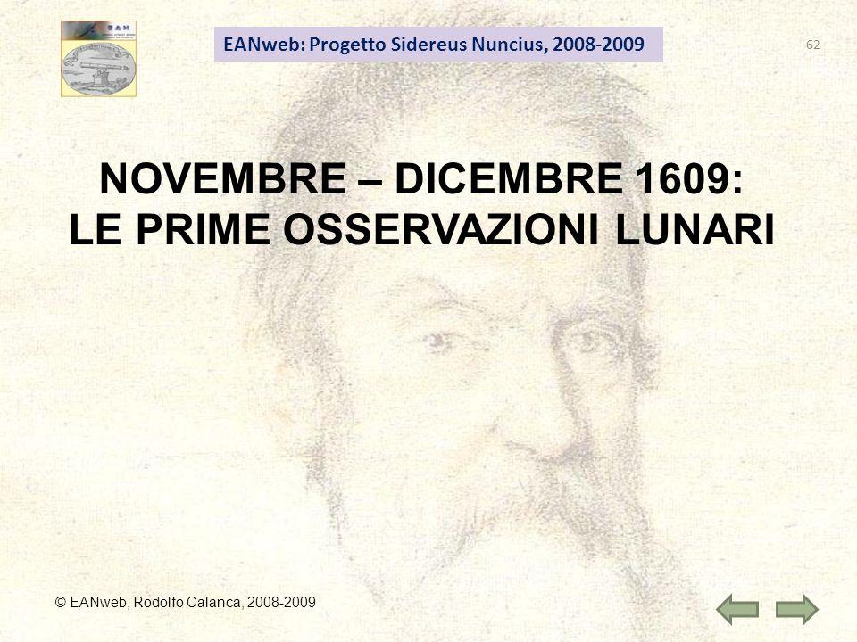 62 EANweb: Progetto Sidereus Nuncius, 2008-2009 © EANweb, Rodolfo Calanca, 2008-2009 NOVEMBRE – DICEMBRE 1609: LE PRIME OSSERVAZIONI LUNARI