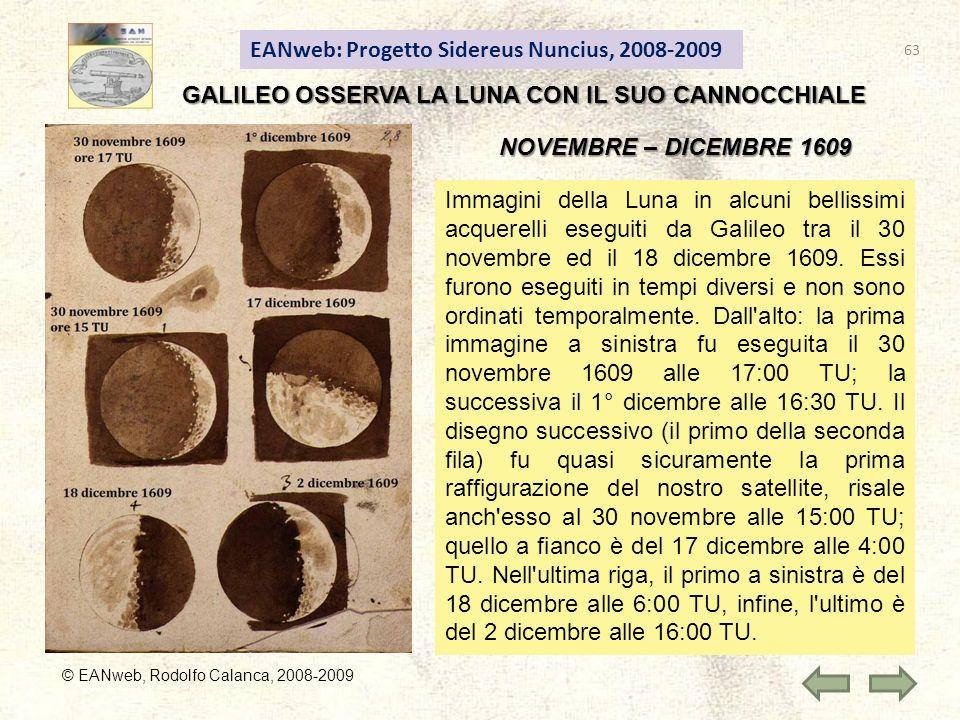 EANweb: Progetto Sidereus Nuncius, 2008-2009 © EANweb, Rodolfo Calanca, 2008-2009 Immagini della Luna in alcuni bellissimi acquerelli eseguiti da Galileo tra il 30 novembre ed il 18 dicembre 1609.