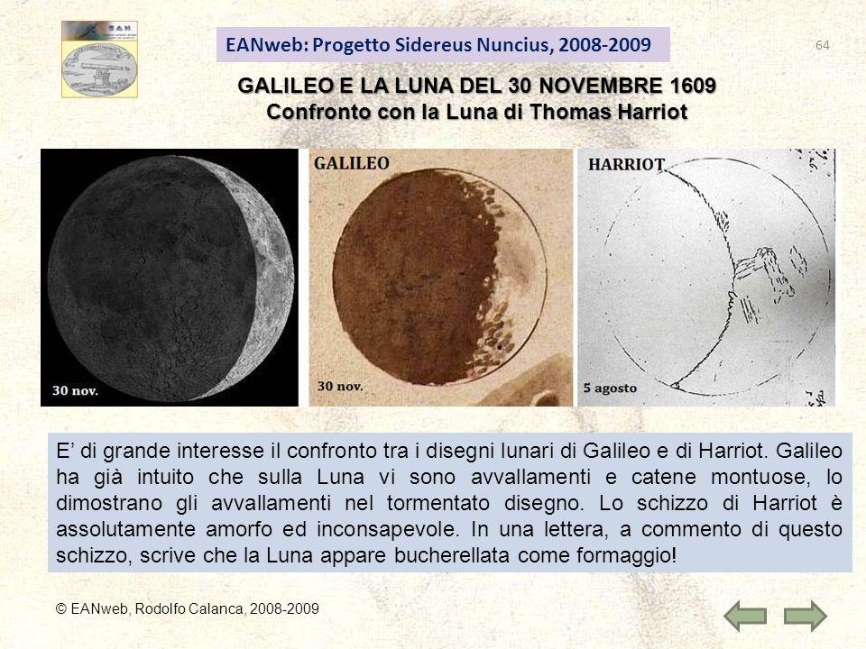 EANweb: Progetto Sidereus Nuncius, 2008-2009 © EANweb, Rodolfo Calanca, 2008-2009 GALILEO E LA LUNA DEL 30 NOVEMBRE 1609 Confronto con la Luna di Thomas Harriot E di grande interesse il confronto tra i disegni lunari di Galileo e di Harriot.