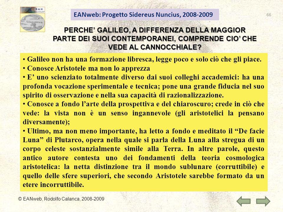 EANweb: Progetto Sidereus Nuncius, 2008-2009 © EANweb, Rodolfo Calanca, 2008-2009 PERCHE GALILEO, A DIFFERENZA DELLA MAGGIOR PARTE DEI SUOI CONTEMPORANEI, COMPRENDE CIO CHE VEDE AL CANNOCCHIALE.