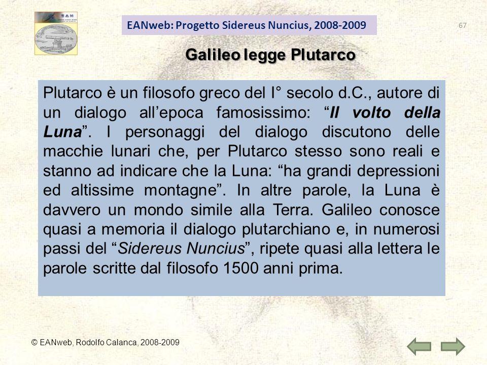 EANweb: Progetto Sidereus Nuncius, 2008-2009 Galileo legge Plutarco © EANweb, Rodolfo Calanca, 2008-2009 Plutarco è un filosofo greco del I° secolo d.C., autore di un dialogo allepoca famosissimo: Il volto della Luna.
