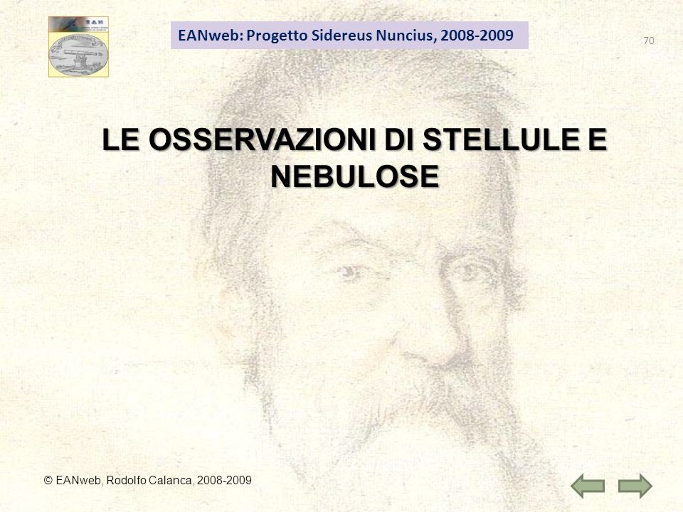 70 EANweb: Progetto Sidereus Nuncius, 2008-2009 © EANweb, Rodolfo Calanca, 2008-2009 LE OSSERVAZIONI DI STELLULE E NEBULOSE