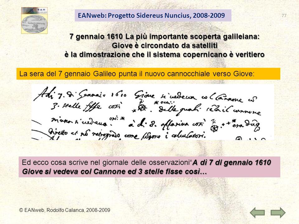 EANweb: Progetto Sidereus Nuncius, 2008-2009 © EANweb, Rodolfo Calanca, 2008-2009 7 gennaio 1610 La più importante scoperta galileiana: Giove è circon
