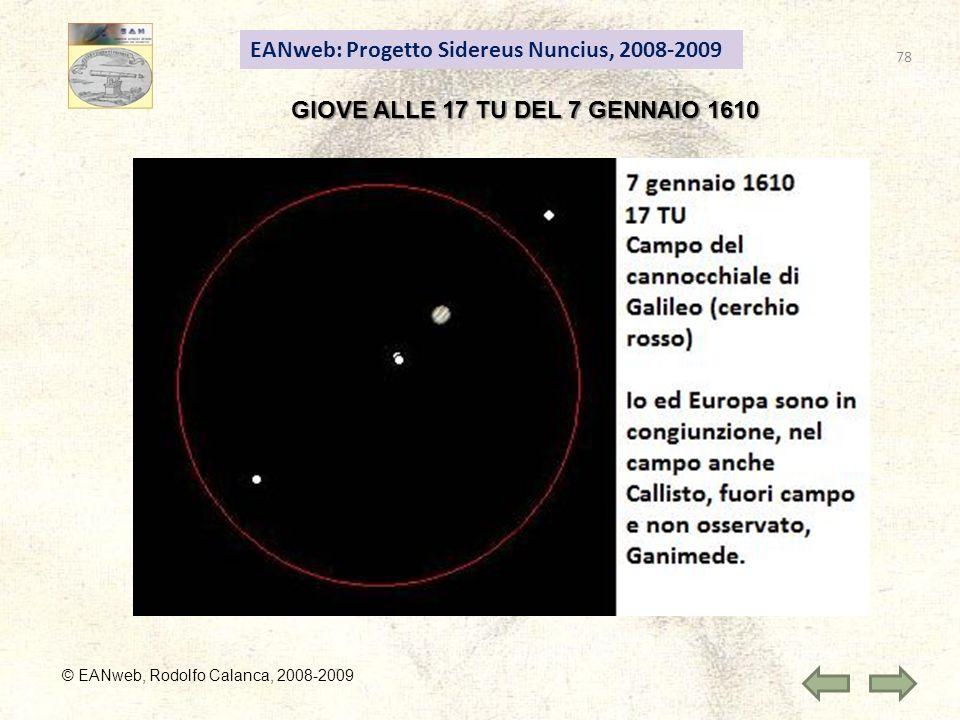 78 EANweb: Progetto Sidereus Nuncius, 2008-2009 © EANweb, Rodolfo Calanca, 2008-2009 GIOVE ALLE 17 TU DEL 7 GENNAIO 1610