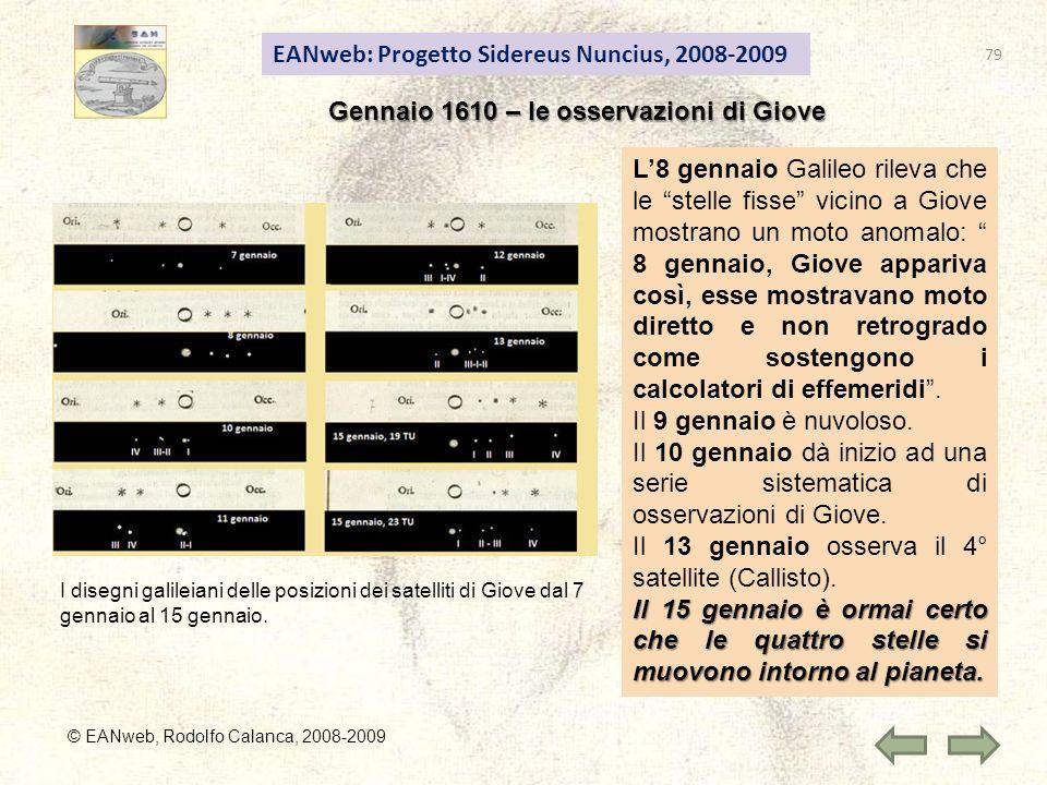 EANweb: Progetto Sidereus Nuncius, 2008-2009 © EANweb, Rodolfo Calanca, 2008-2009 Gennaio 1610 – le osservazioni di Giove L8 gennaio Galileo rileva ch