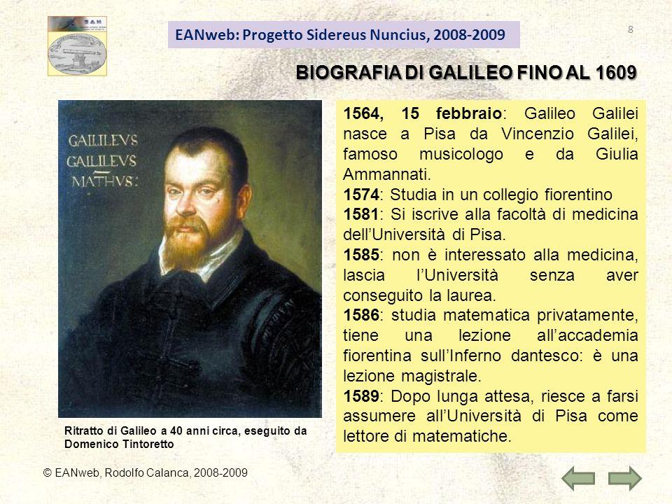 EANweb: Progetto Sidereus Nuncius, 2008-2009 © EANweb, Rodolfo Calanca, 2008-2009 1564, 15 febbraio: Galileo Galilei nasce a Pisa da Vincenzio Galilei, famoso musicologo e da Giulia Ammannati.