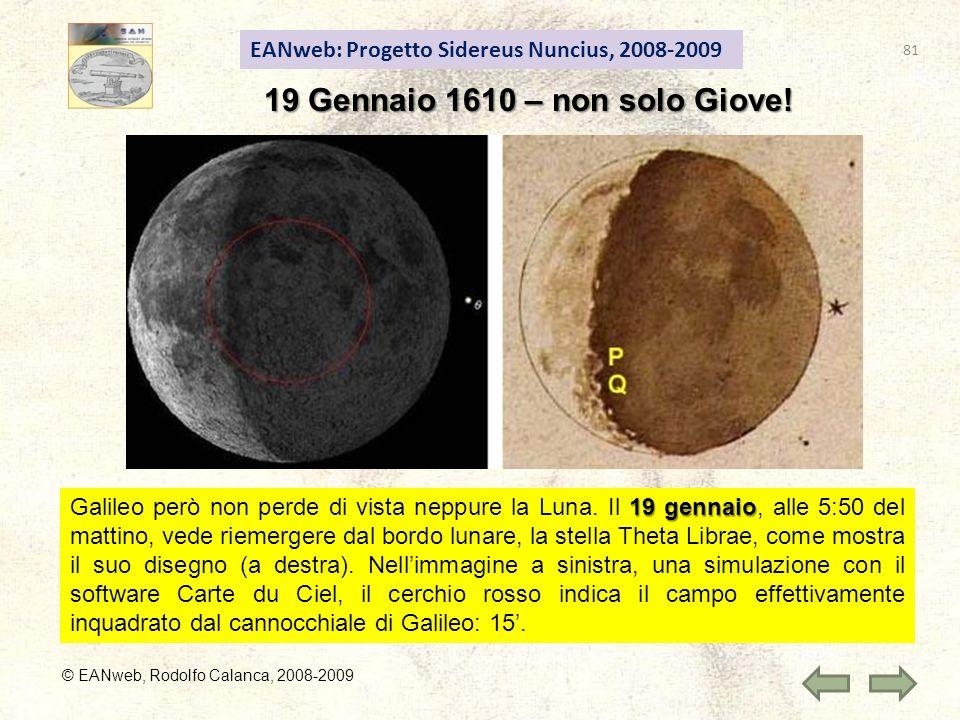 EANweb: Progetto Sidereus Nuncius, 2008-2009 © EANweb, Rodolfo Calanca, 2008-2009 19 Gennaio 1610 – non solo Giove! 19 gennaio Galileo però non perde