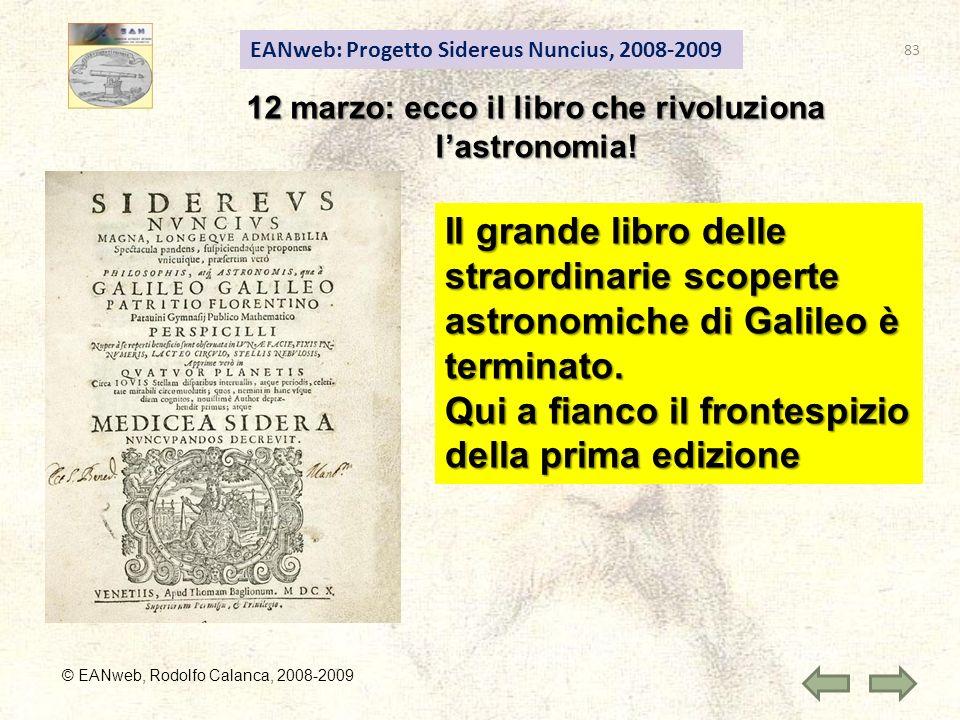 EANweb: Progetto Sidereus Nuncius, 2008-2009 © EANweb, Rodolfo Calanca, 2008-2009 12 marzo: ecco il libro che rivoluziona lastronomia! Il grande libro