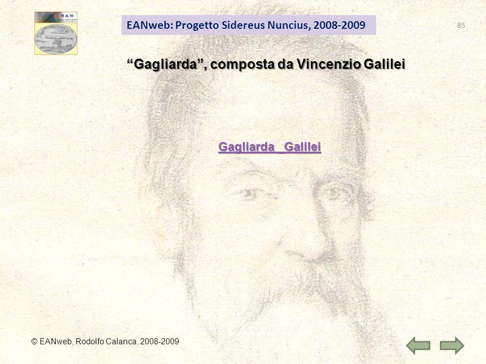 EANweb: Progetto Sidereus Nuncius, 2008-2009 © EANweb, Rodolfo Calanca, 2008-2009 Gagliarda, composta da Vincenzio Galilei Gagliarda _Galilei Gagliarda _Galilei 85