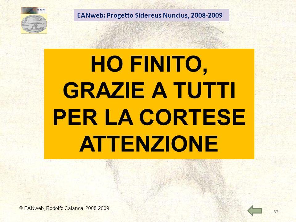 EANweb: Progetto Sidereus Nuncius, 2008-2009 © EANweb, Rodolfo Calanca, 2008-2009 HO FINITO, GRAZIE A TUTTI PER LA CORTESE ATTENZIONE 87