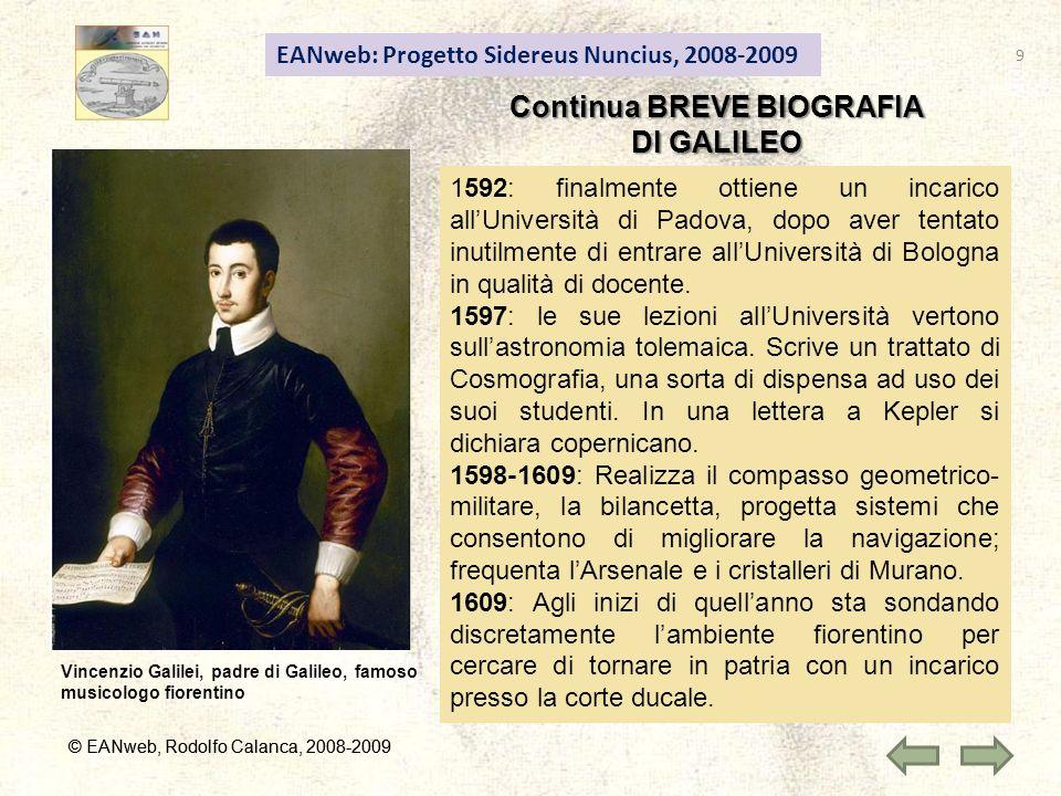 EANweb: Progetto Sidereus Nuncius, 2008-2009 Continua BREVE BIOGRAFIA DI GALILEO © EANweb, Rodolfo Calanca, 2008-2009 Vincenzio Galilei, padre di Gali