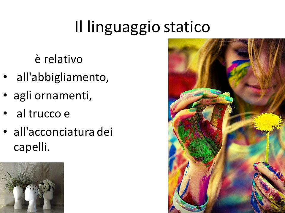 Il linguaggio statico è relativo all'abbigliamento, agli ornamenti, al trucco e all'acconciatura dei capelli.