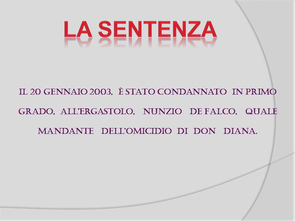 Il 20 gennaio 2003, è stato condannato in primo grado, allergastolo, Nunzio De Falco, quale mandante dellomicidio di Don Diana.