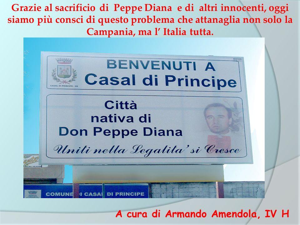 Grazie al sacrificio di Peppe Diana e di altri innocenti, oggi siamo più consci di questo problema che attanaglia non solo la Campania, ma l Italia tu