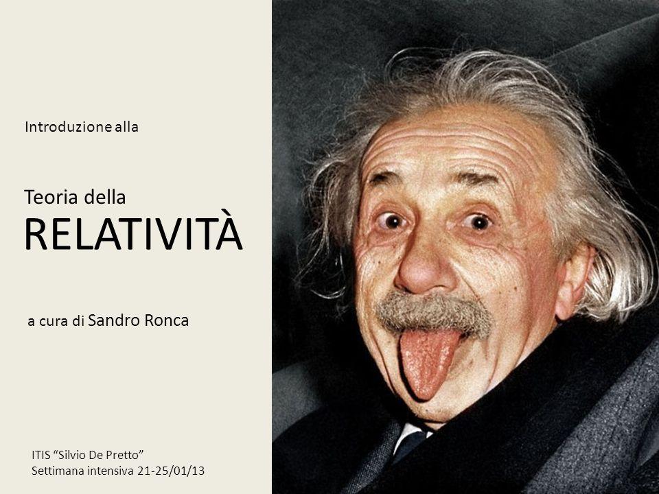 RELATIVITÀ a cura di Sandro Ronca Introduzione alla Teoria della ITIS Silvio De Pretto Settimana intensiva 21-25/01/13