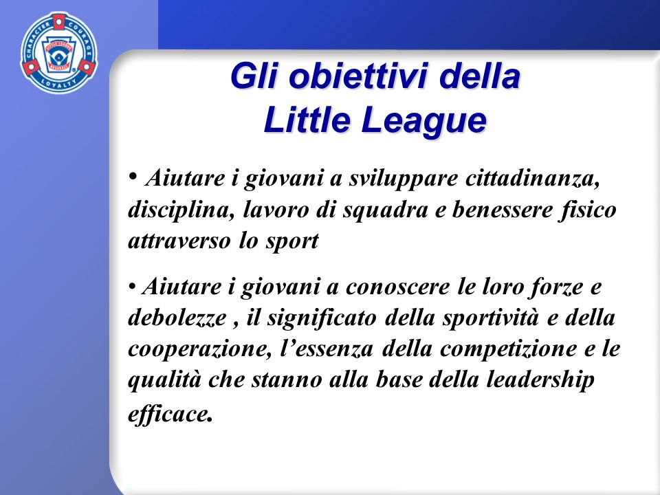Divisions della Little League Baseball Tee Ball5-8 Minors 7-12 Majors9-12 Juniors13-14 Seniors14-16 Big League16-18