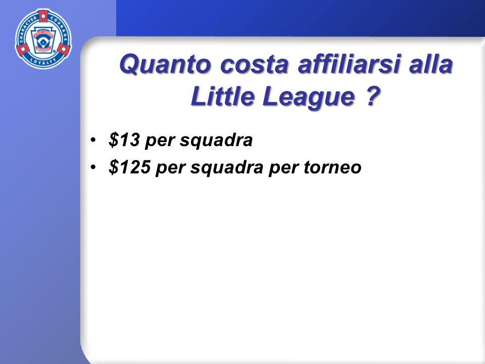 Quanto costa affiliarsi alla Little League ? $13 per squadra $125 per squadra per torneo