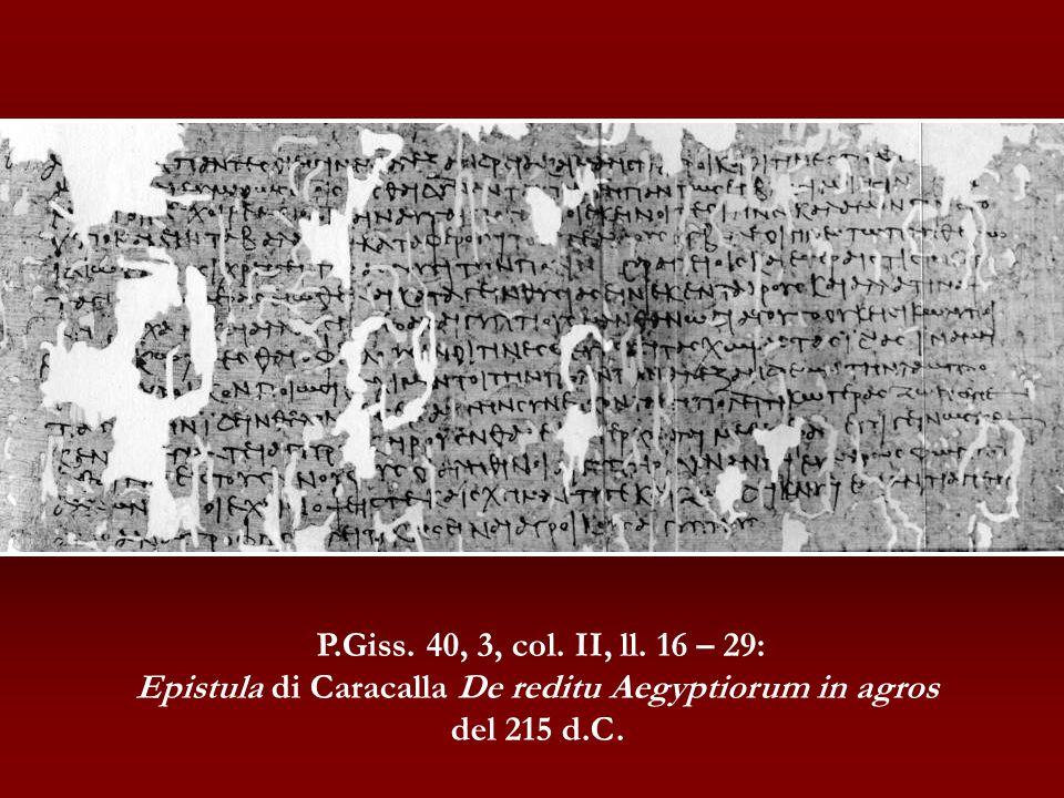 P.Giss. 40, 3, col. II, ll. 16 – 29: Epistula di Caracalla De reditu Aegyptiorum in agros del 215 d.C.