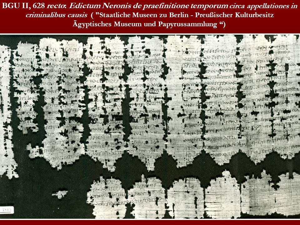 BGU II, 628 recto: Edictum Neronis de praefinitione temporum circa appellationes in criminalibus causis (