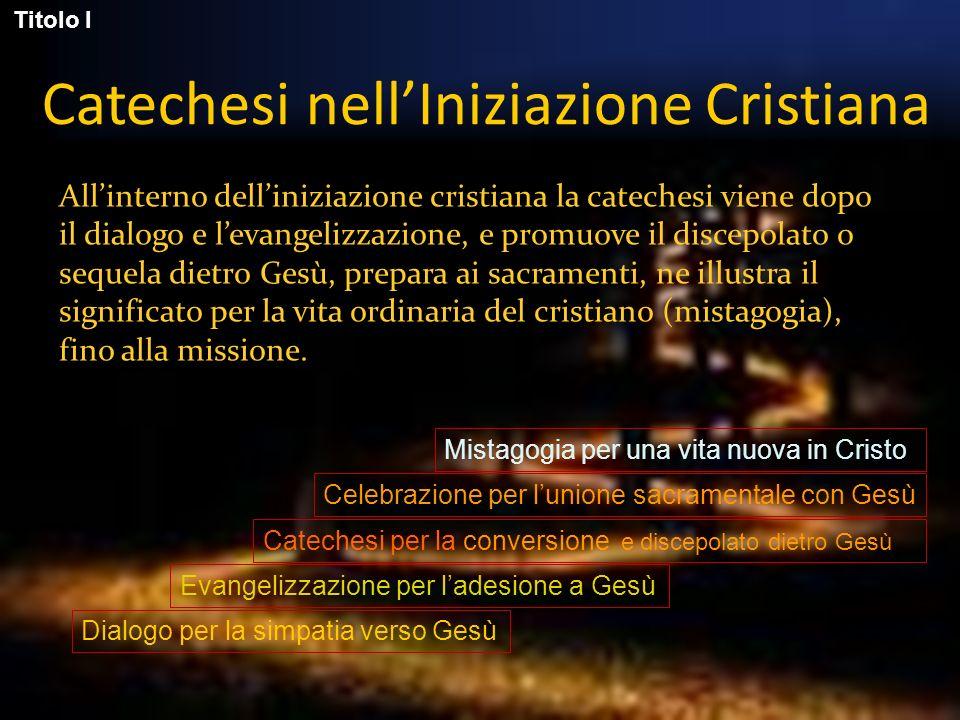 Catechesi nellIniziazione Cristiana Allinterno delliniziazione cristiana la catechesi viene dopo il dialogo e levangelizzazione, e promuove il discepo
