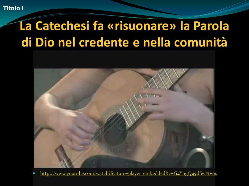 http://www.youtube.com/watch?feature=player_embedded&v=G4YngQ49dSw#t=0s La Catechesi fa «risuonare» la Parola di Dio nel credente e nella comunità Tit