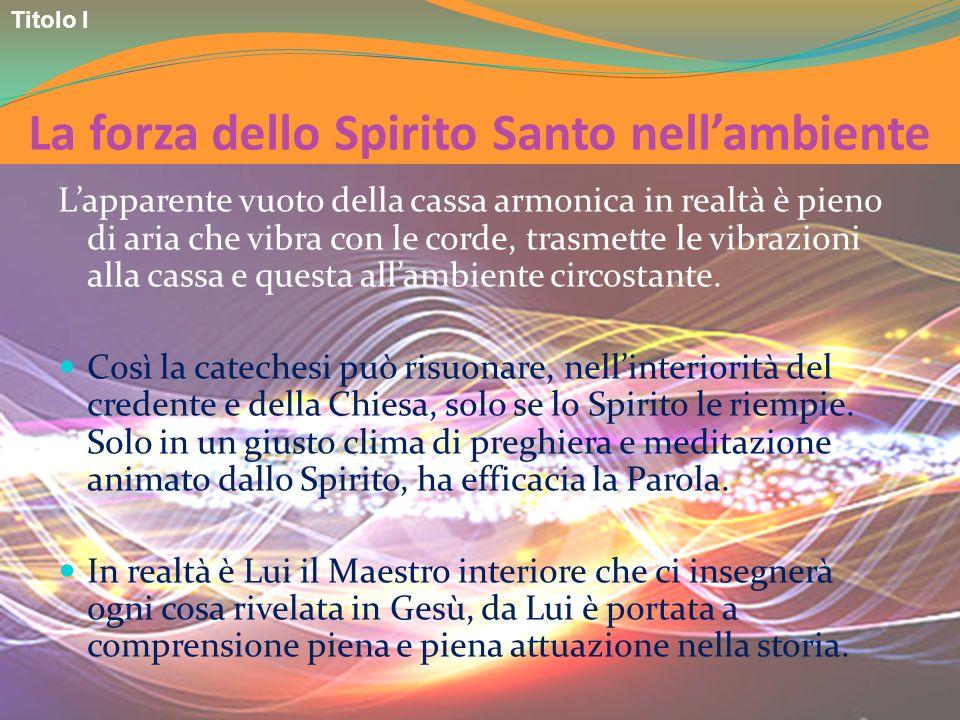 La forza dello Spirito Santo nellambiente Lapparente vuoto della cassa armonica in realtà è pieno di aria che vibra con le corde, trasmette le vibrazi