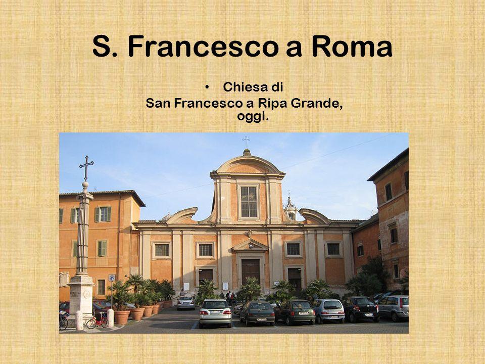 S. Francesco a Roma Chiesa di San Francesco a Ripa Grande, oggi.