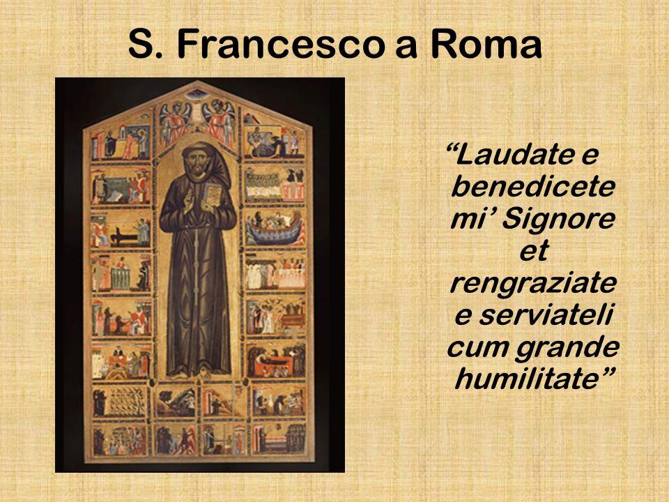 S. Francesco a Roma Laudate e benedicete mi Signore et rengraziate e serviateli cum grande humilitate