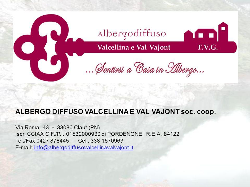 ALBERGO DIFFUSO VALCELLINA E VAL VAJONT soc. coop. Via Roma, 43 - 33080 Claut (PN) Iscr. CCIAA C.F./P.I. 01532000930 di PORDENONE R.E.A. 84122 Tel./Fa