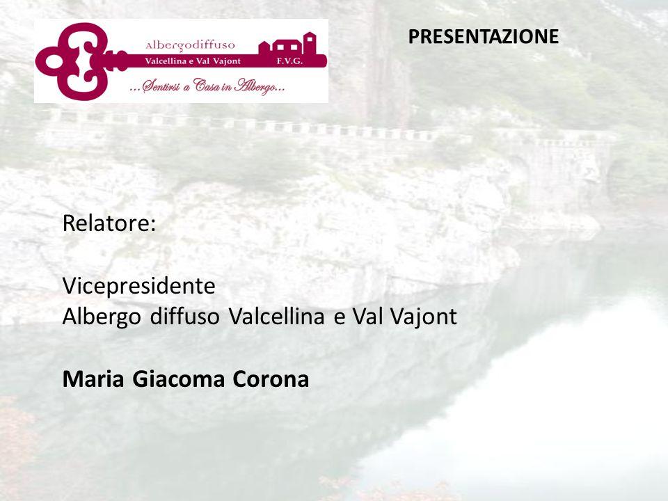 PRESENTAZIONE Relatore: Vicepresidente Albergo diffuso Valcellina e Val Vajont Maria Giacoma Corona