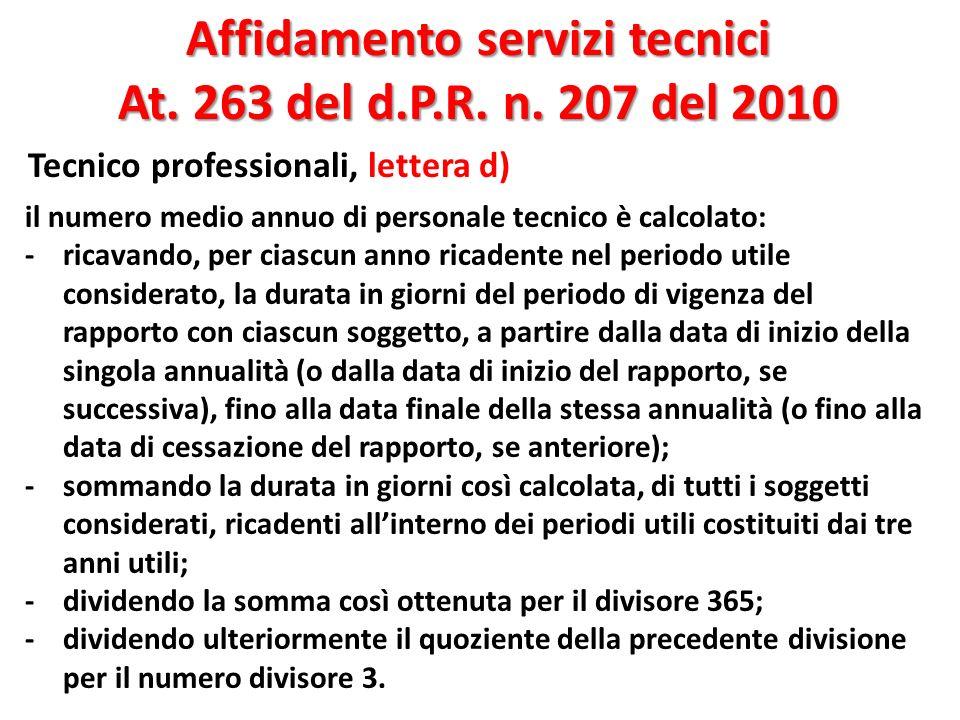 Affidamento servizi tecnici At. 263 del d.P.R. n. 207 del 2010 Tecnico professionali, lettera d) 102 il numero medio annuo di personale tecnico è calc