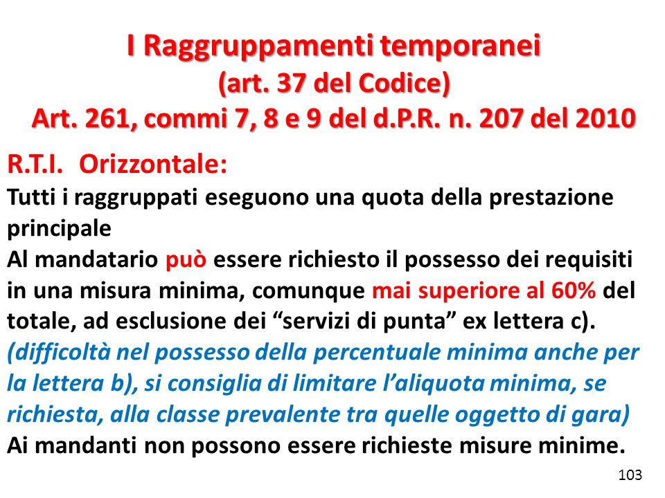 R.T.I. Orizzontale: Tutti i raggruppati eseguono una quota della prestazione principale Al mandatario può essere richiesto il possesso dei requisiti i
