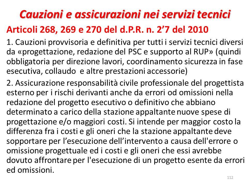 112 Articoli 268, 269 e 270 del d.P.R. n. 27 del 2010 1. Cauzioni provvisoria e definitiva per tutti i servizi tecnici diversi da «progettazione, reda
