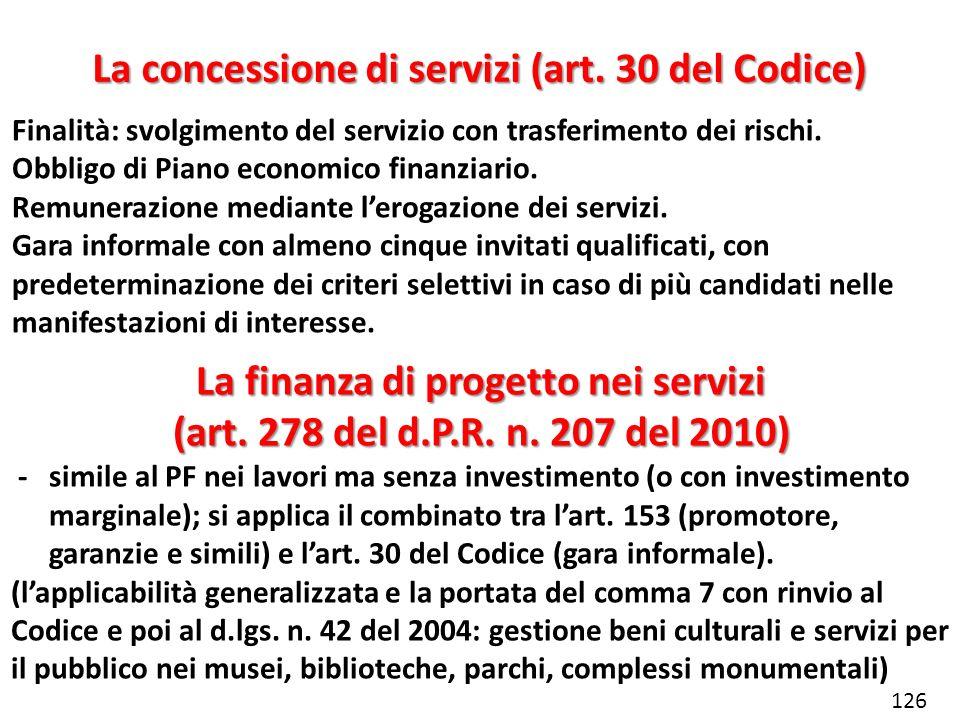 La concessione di servizi (art. 30 del Codice) Finalità: svolgimento del servizio con trasferimento dei rischi. Obbligo di Piano economico finanziario