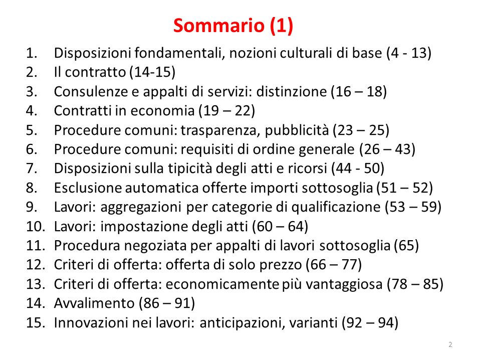 Sommario (1) 1.Disposizioni fondamentali, nozioni culturali di base (4 - 13) 2.Il contratto (14-15) 3.Consulenze e appalti di servizi: distinzione (16