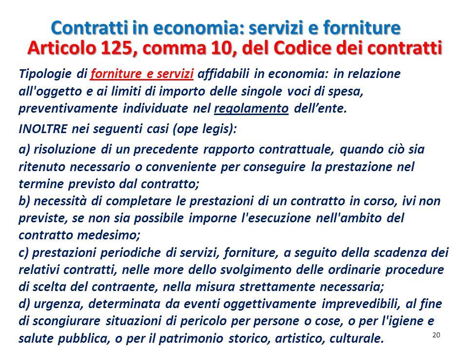 Contratti in economia: servizi e forniture 20 Tipologie di forniture e servizi affidabili in economia: in relazione all'oggetto e ai limiti di importo