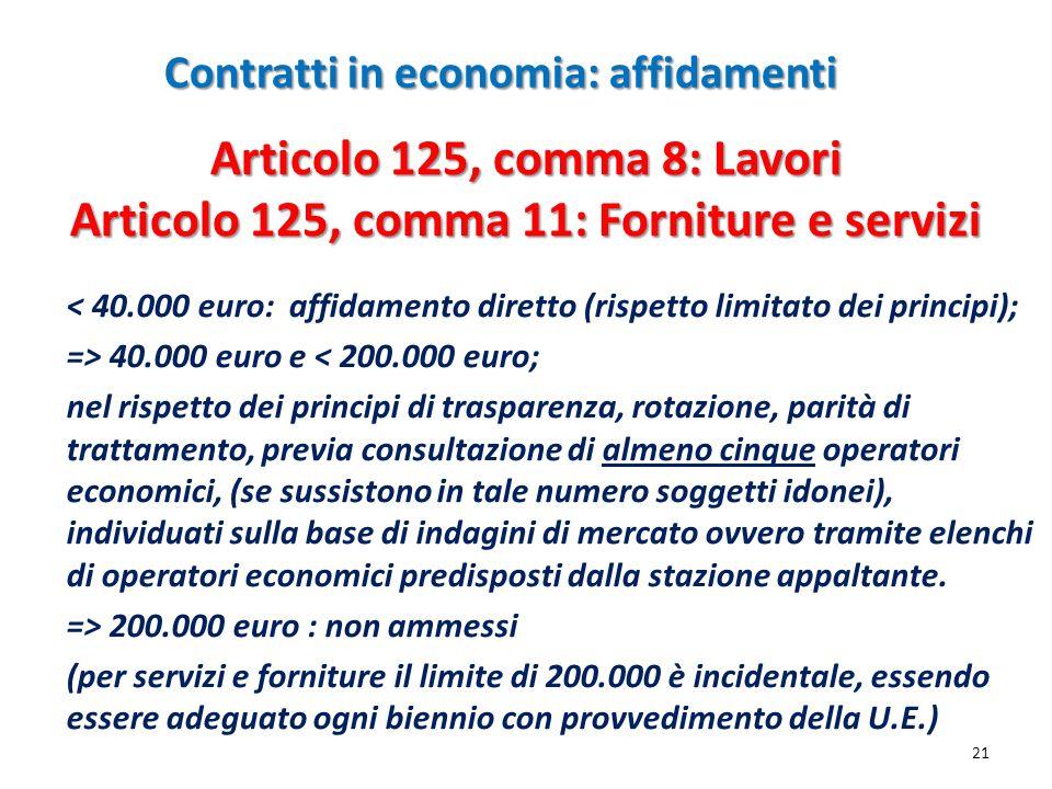 Contratti in economia: affidamenti 21 < 40.000 euro: affidamento diretto (rispetto limitato dei principi); => 40.000 euro e < 200.000 euro; nel rispet