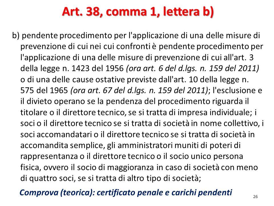 26 Art. 38, comma 1, lettera b) b) pendente procedimento per l'applicazione di una delle misure di prevenzione di cui nei cui confronti è pendente pro