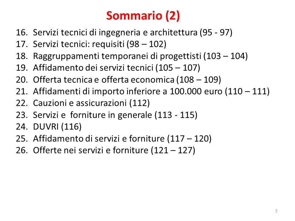 Sommario (2) 16.Servizi tecnici di ingegneria e architettura (95 - 97) 17. Servizi tecnici: requisiti (98 – 102) 18.Raggruppamenti temporanei di proge