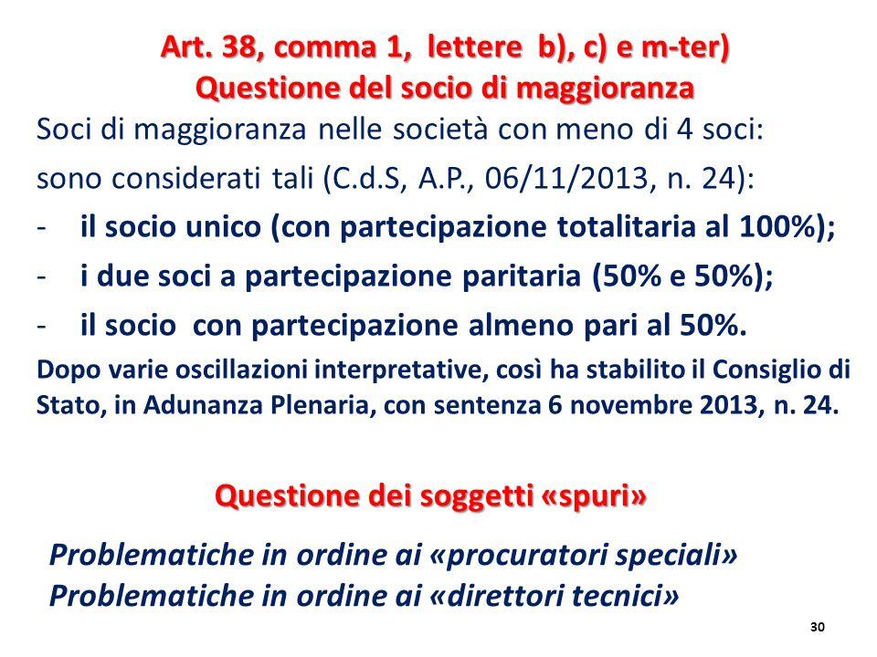 Soci di maggioranza nelle società con meno di 4 soci: sono considerati tali (C.d.S, A.P., 06/11/2013, n. 24): -il socio unico (con partecipazione tota
