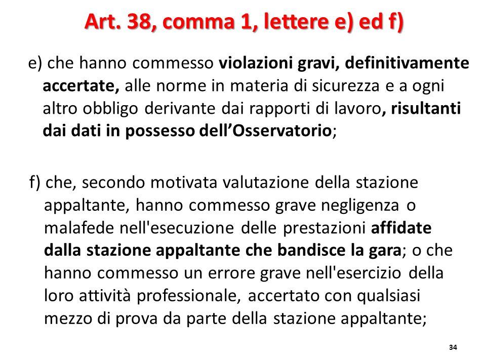 34 Art. 38, comma 1, lettere e) ed f) e) che hanno commesso violazioni gravi, definitivamente accertate, alle norme in materia di sicurezza e a ogni a