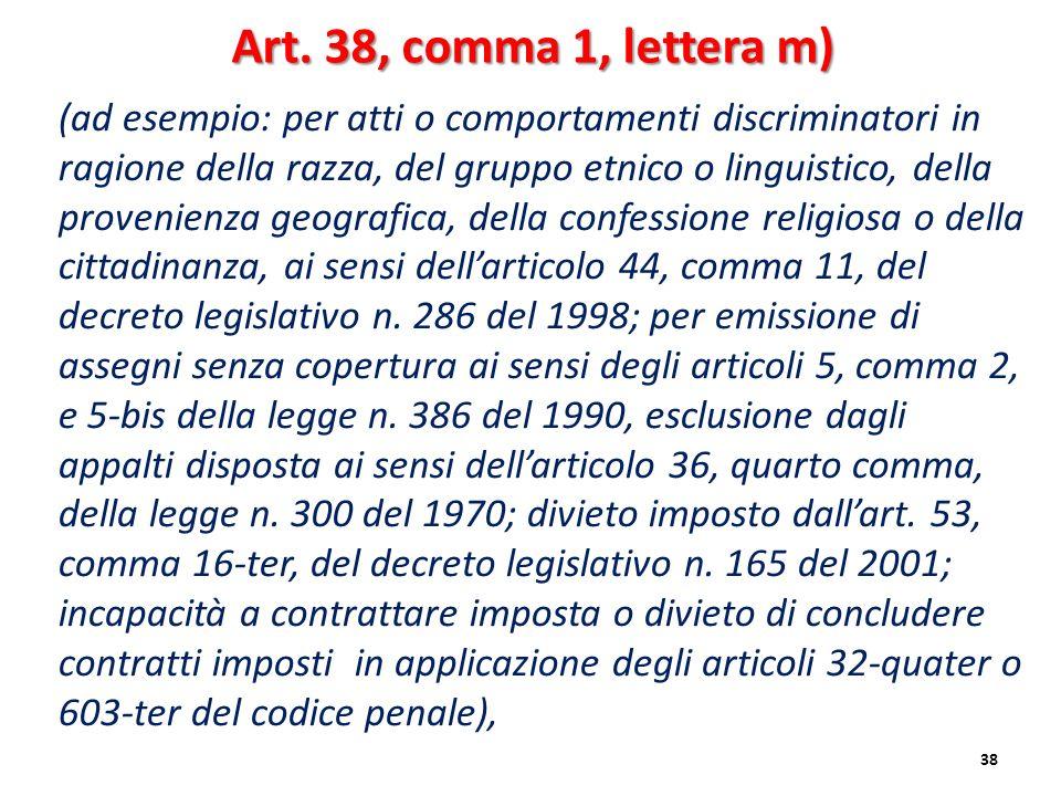 38 Art. 38, comma 1, lettera m) (ad esempio: per atti o comportamenti discriminatori in ragione della razza, del gruppo etnico o linguistico, della pr