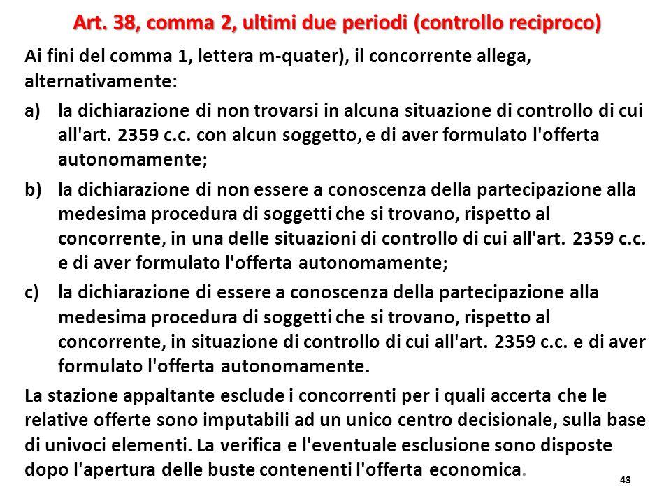 Ai fini del comma 1, lettera m-quater), il concorrente allega, alternativamente: a)la dichiarazione di non trovarsi in alcuna situazione di controllo