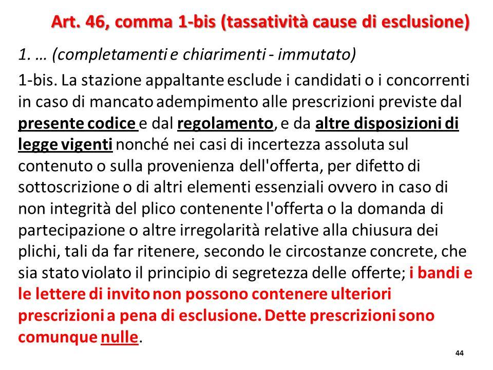 1. … (completamenti e chiarimenti - immutato) 1-bis. La stazione appaltante esclude i candidati o i concorrenti in caso di mancato adempimento alle pr